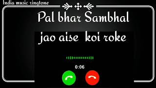 pal bhar Sambhal jao || new ringtone || 2020 ringtone || best ringtone || Indian music ringtone ||