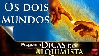 Dicas do Alquimista - Os dois mundos - Alcides Melhado Filho - 06-04-2017