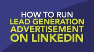 How to Run LinkedIn Lead Generation Advertisements