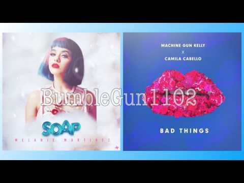 Bad Things x Soap mixed mashup (MGK feat. Camila Cabello & Melanie Martinez)