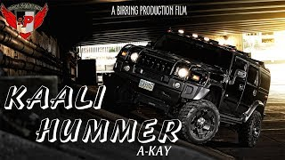 Kaali Hummer (Full Video) ll A-KAY ft.Western Penduz ll Birring Productions
