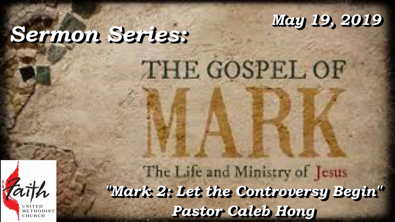 05-19-2019 FAITH Sermon Series The Gospel of Mark MARK 2: LET THE  CONTROVERSY BEGIN