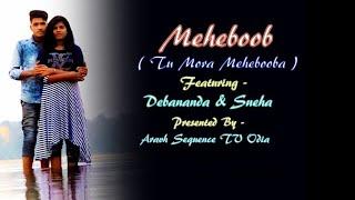 Mehboob || Tu Mora Mehbooba || Ft. Debananda & Sneha || Aravh Sequence TV