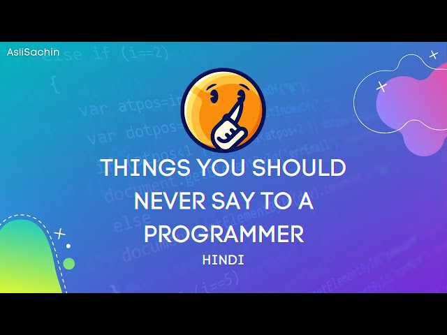 Things you should never say to a programmer - Hindi