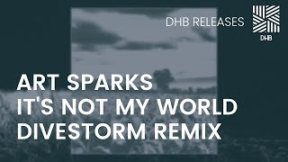 DHB024 - Art Sparks - It's Not My World (Divestorm Remix)