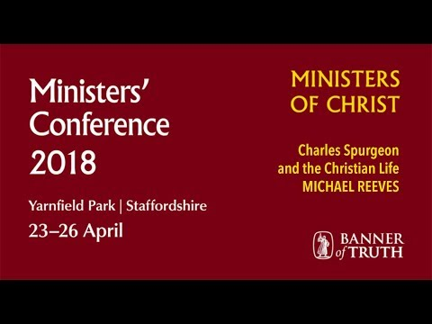 Charles Spurgeon and the Christian Life – Michael Reeves