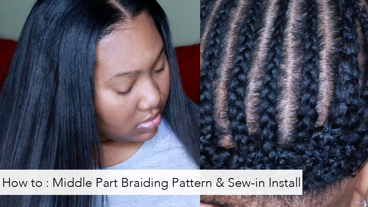 Middle Part Sew In Braid Pattern Custom Inspiration Ideas