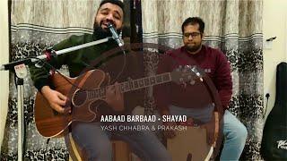 Aabaad Barbaad X Shayad   Pritam , Arijit singh   Cover by Yash Chhabra & Prakash Porua (7th Chakra)