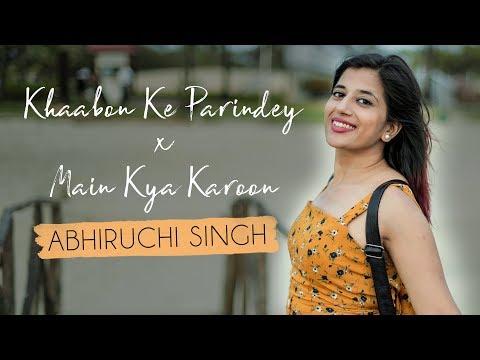 Khaabon Ke Parindey X Main Kya Karoon | Abhiruchi Singh | Mashup