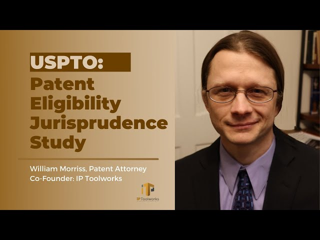 Patent Eligibility Jurisprudence Study By The USPTO | William Morriss | IP Toolworks