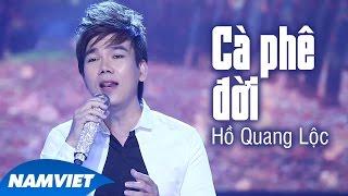 Cà Phê Đời - Hồ Quang Lộc [MV OFFICIAL]