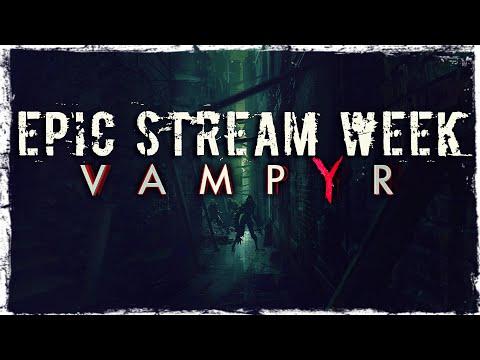 Смотреть прохождение игры EPIC STREAM WEEK | MAY 2020 | Day 8: Vampyr | Valdai