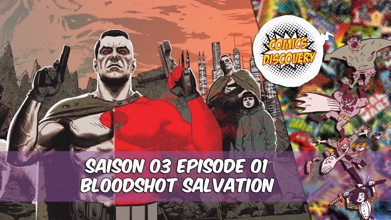 ComicsDiscovery S03E01 : Bloodshot Salvation