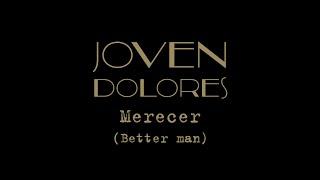 Joven Dolores - Merecer (Better man) [Lyric Video]