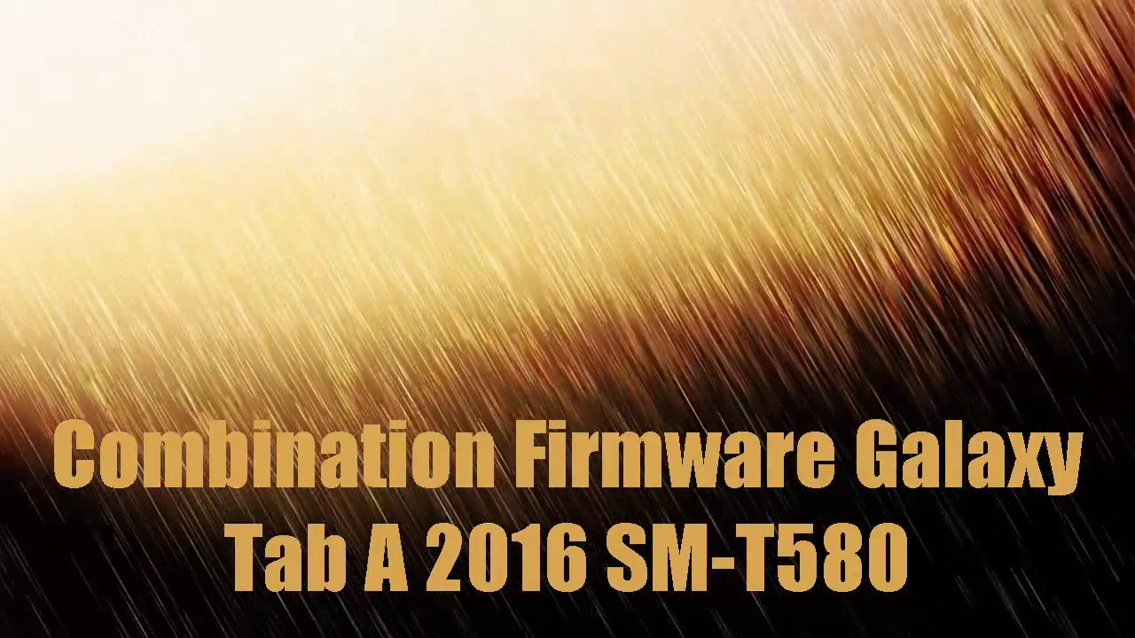 Combination Firmware Galaxy Tab A 2016 SM-T580