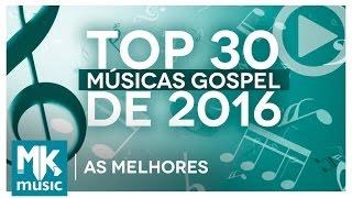 AS MELHORES MÚSICAS GOSPEL E MAIS TOCADAS DE 2016 - TOP 30 GOSPEL (Monoblock)