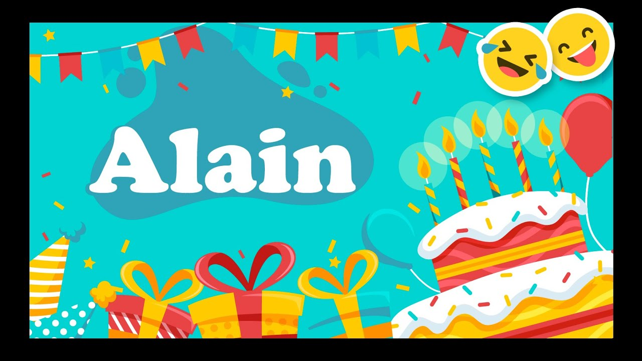Joyeux Anniversaire Alain Happy Birthday Youtube