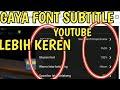 CARA MERUBAH UKURAN FONT SUBTITLE VIDEO YOUTUBE