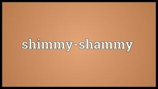 Shimmy-shammy Meaning