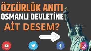 Amerika'nın Özgürlük Anıtı Osmanlı Devleti'ne mi Ait?