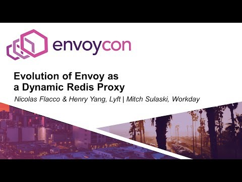 Evolution of Envoy as a Dynamic Redis Proxy - Nicolas Flacco, Henry Yang & Mitch Sulaski