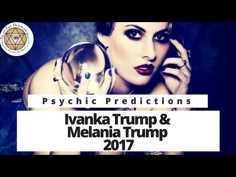 Psychic Predictions Ivanka Trump & Melania Trump What will happen in 2017?