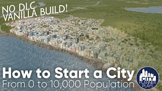 How to Start a Cİty in Cities Skylines, Part 1: From 0 to 10k Population |No mods, no DLC, Vanilla|