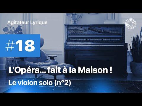 L'Opéra à la maison #18 - Le violon solo (2e)