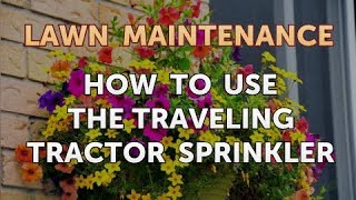 How to Use the Traveling Tractor Sprinkler