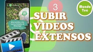 TRUCO SUBIR VIDEOS LARGOS Y EXTENSOS EN LOS ESTADOS DE WHATSAPP| ROOT |MundoTec |