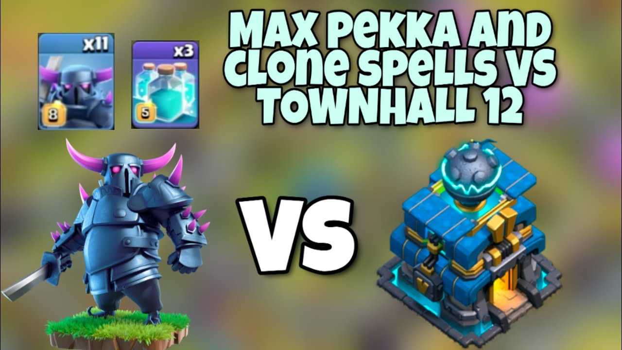 Max pekka and max clone spells attacking Townhall12 - YouTube