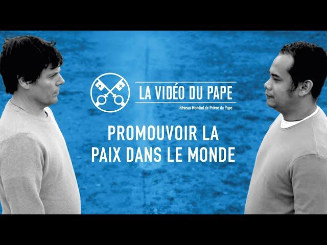 Promouvoir la paix dans le monde – La Vidéo du Pape 1 - Janvier 2020