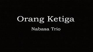 Gambar cover Lagu Batak Orang Ketiga - Nabasa Trio (Lirik Terjemahan & artinya)