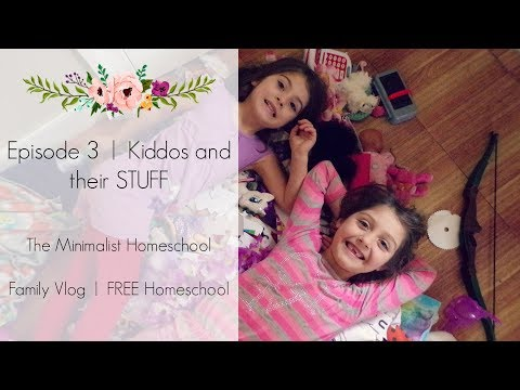 Episode 3 | Kiddos and their STUFF | The Minimalist Homeschool