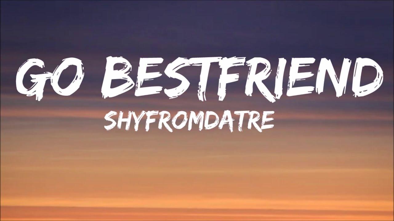 Shyfromdatre - Go Bestfriend (Lyrics) (Tiktok Song)