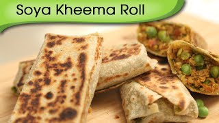 Soya Kheema Roll - Healthy Veg Wrap - Easy To Make Kids Lunch Box / Tiffin Recipe By Ruchi Bharani