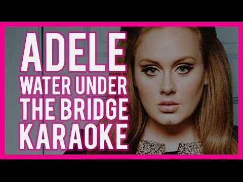 Adele - Water Under the Bridge Karaoke & Lyrics