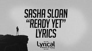 Sasha Sloan - Ready Yet Lyrics
