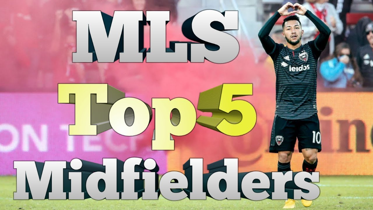 Top 5 Midfield (Maestros) In Major League Soccer (MLS) 2019