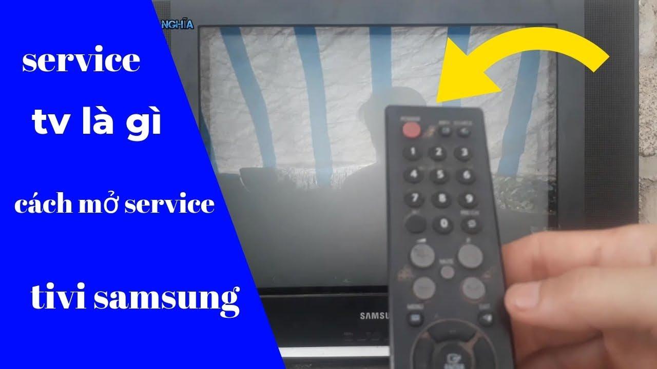 Service Tivi Là Gì Cách Mở Service Tivi samsung | ĐT TN