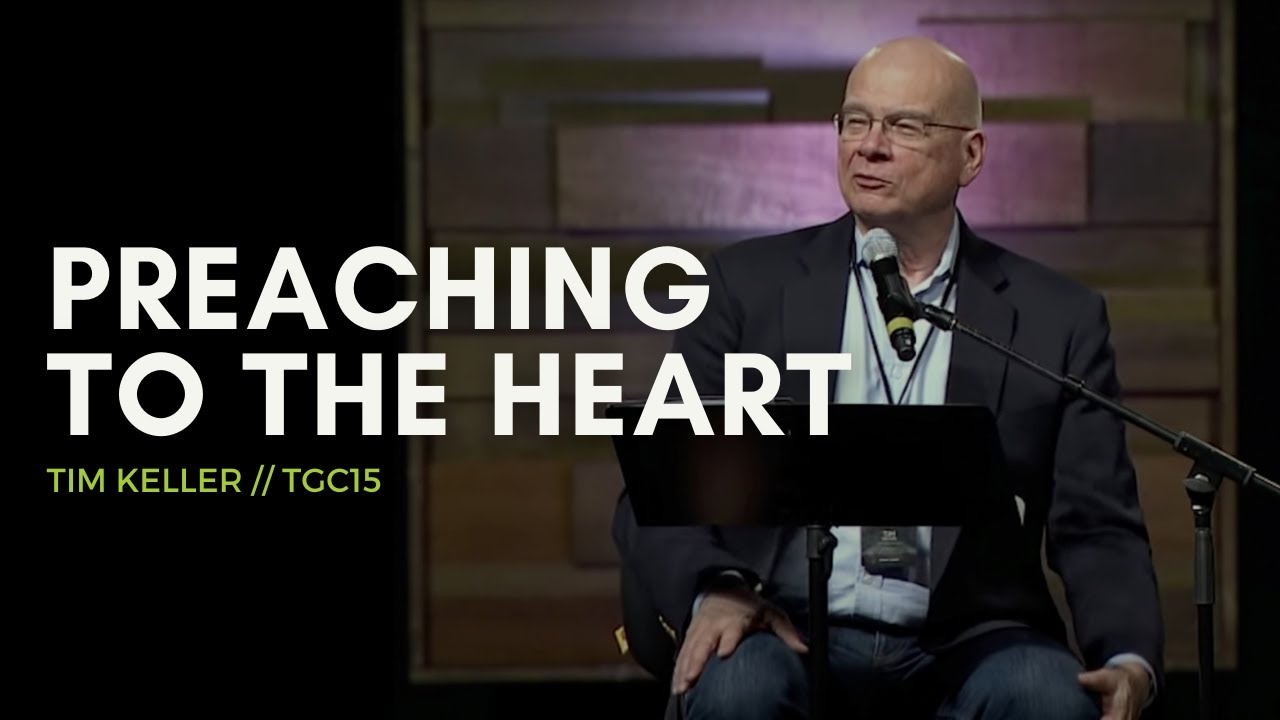 Tim Keller | Preaching to the Heart | TGC15