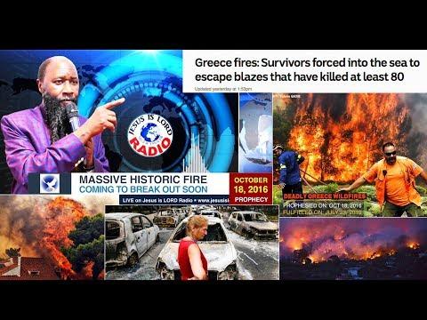 HISTORIC RAGING FIRES DEVASTATE GREECE: OCTOBER 18, 2016 PROPHECY FULFILLED – PROPHET DR. OWUOR
