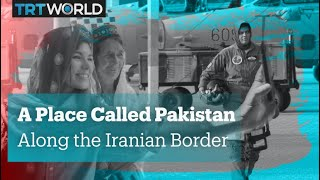 A Place Called Pakistan - Along the Iranian Border