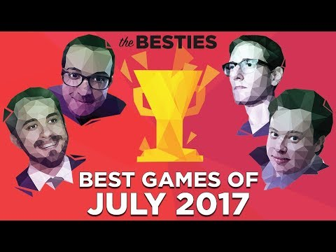 The Besties: Best Games of July 2017 (Feat. Justin, Griffin, Plante and Russ)