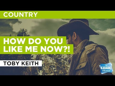 "How Do You Like Me Now?! in the Style of ""Toby Keith"" with lyrics (no lead vocal)"
