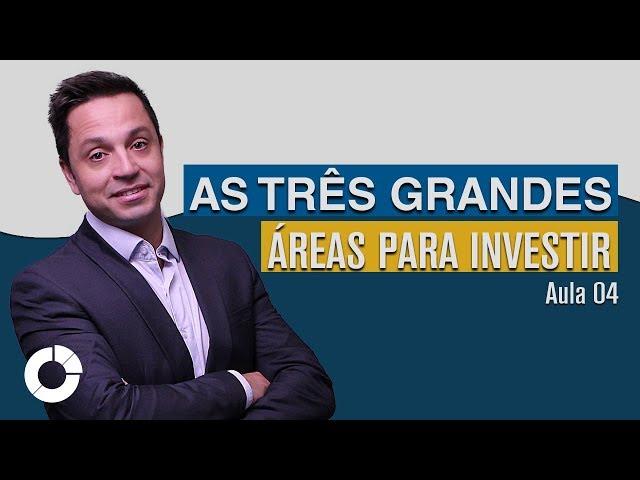⭐ Aprenda quais as três grandes áreas para investir: Jornada do Investidor - Aula 04