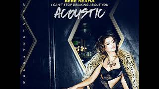 Bebe Rexha - I Can't Stop Drinking About You (Official Acoustic Version)
