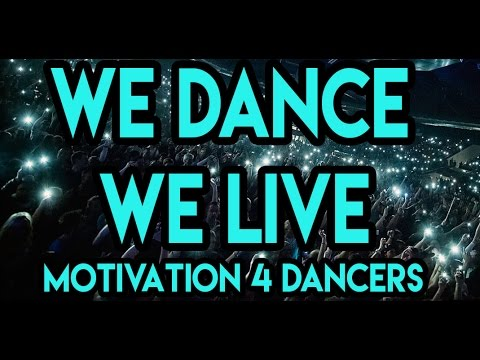 We dance, we live - Motivation for dancers