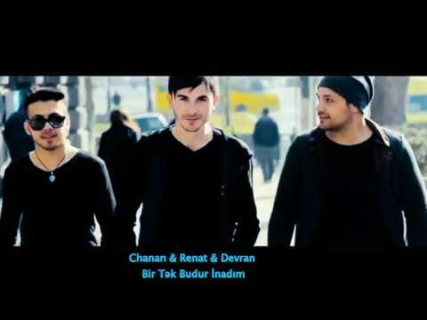 Chanan ft Renat ft Devran - Bir Tek budur...