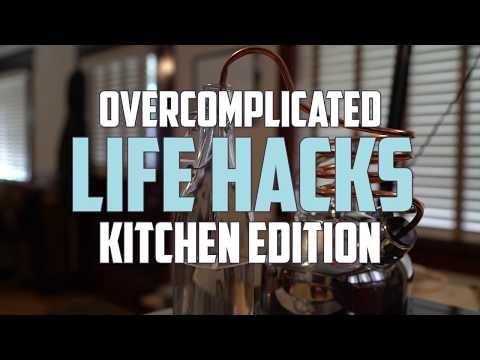 Over Complicated Life Hacks: Kitchen Edition